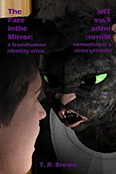 The Face in the Mirror: a transhuman identity crisis (Reflections Book 1) (English Edition) di [Brown, T. R.]