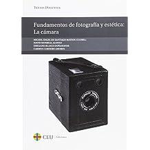 Fundamentos de fotografía y estética: La cámara (Textos Docentes)
