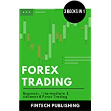 Forex Trading: 3 Books in 1 (Beginner, Intermediate & Advanced Forex Trading) (Investments & Securities Book 12) (English Edition)