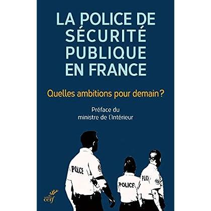 La police de sécurité publique en France : quelles ambitions pour demain ?