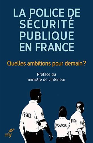 La police de sécurité publique en France : quelles ambitions pour demain ? par  Collectif