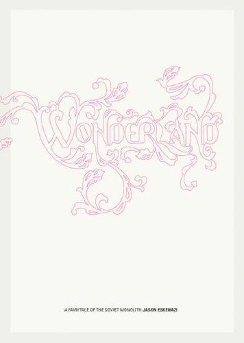Wonderland: A Fairytale of the Soviet Monolith