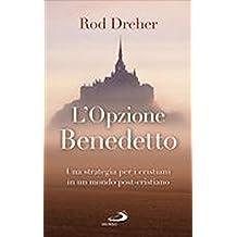 L'opzione Benedetto. Una strategia per i cristiani in un mondo post-cristiano