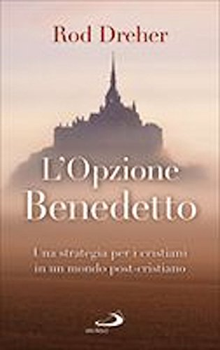 L'opzione Benedetto. Una strategia per i cristiani in un mondo post-cristiano