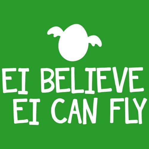 ::: EI BELIEVE EI CAN FLY ::: Girls T-Shirt Ostern Grün mit weißem Aufdruck