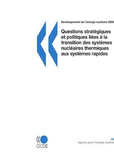 Développement de l'énergie nucléaire Questions stratégiques et politiques liées à la transition des systèmes nucléaires thermiques aux systèmes rapides: Edition 2009