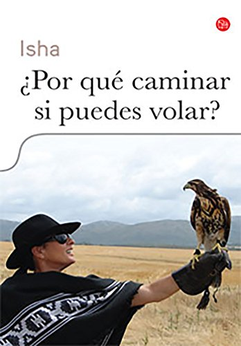 ¿por Qué Caminar Si Puedes Volar? / Why Walk When You Can Fly (Actualidad (Punto de Lectura)) por Isha Judd