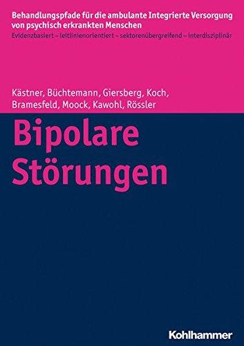 Bipolare Störungen (Behandlungspfade für die ambulante Integrierte Versorgung von psychisch erkrankten Menschen / Evidenzbasiert - leitlinienorientiert - sektorenübergreifend - interdisziplinär)