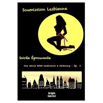 Soumission Lesbienne : Soirée Éprouvante (Une Série BDSM Lesbienne à Falbourg t. 5)
