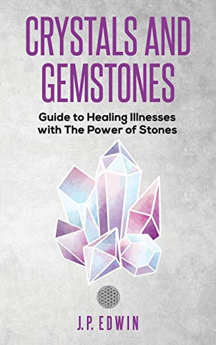 Crystals and Gemstones: Guide to Healing Illnesses with the Power of Stones