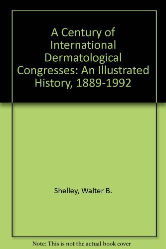 A Century of International Dermatological Congresses: An Illustrated History, 1889-1992 by Walter B. Shelley (1992-06-01)