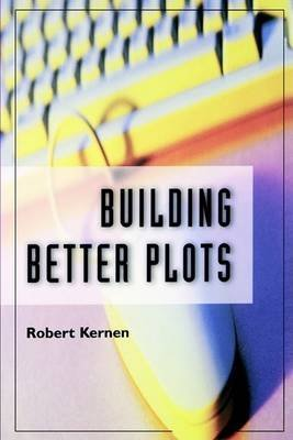 [(Building Better Plots)] [By (author) Robert Kernen] published on (April, 1999)