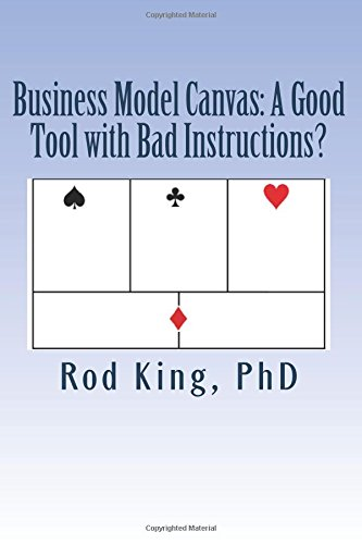 Business Model Canvas: A Good Tool with Bad Instructions?: Volume 1 (SiliconValleyRebel)