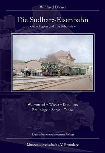 Die Südharz-Eisenbahn - eine Region und ihre Bahnlinie: Walkenried - Wieda Braunlage, Braunlage - Sorge - Tanne