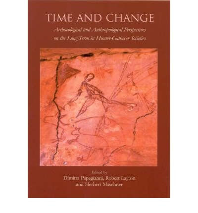[(Time and Change: Archaeological and Anthropological Perspectives on the Long Term in Hunter-Gatherer Societies)] [Author: Dimitra Papagianni] published on (July, 2008)