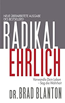 Radikal Ehrlich: Verwandle Dein Leben - Sag die Wahrheit von [Blanton, Brad]