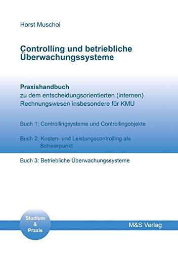 Controlling und betriebliche Überwachungssysteme: Buch 1: Controllingsysteme und Controllingobjekte, Buch 2: Kosten- u. Leistungscontrolling als Schwerpunkt, Buch 3: Betriebliche Überwachungsprobleme