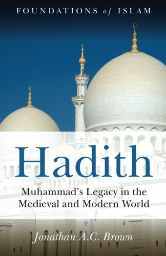 Hadith: Muhammad's Legacy in the Medieval and Modern World (Foundations of Islam) by Jonathan A. C. Brown(2009-06-01)