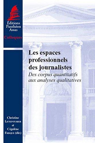 Download Les Espaces professionnels des journalistes. Des corpus quantitatifs aux analyses qualitatives