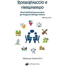 Rompighiaccio e riempitempo: Brevi attività di conversazione per insegnanti di lingua italiana