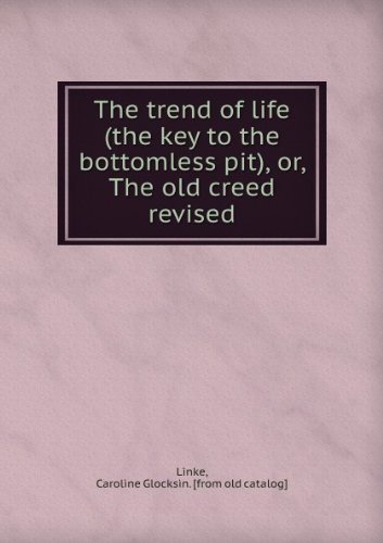 the-trend-of-life-the-key-to-the-bottomless-pit-or-the-old-creed-revised