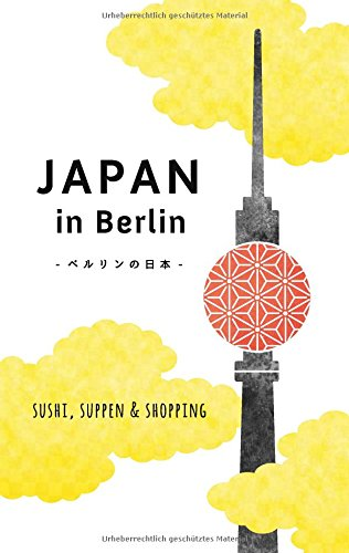 Japan in Berlin: Sushi, Suppen und Shopping (Japan in Deutschland)