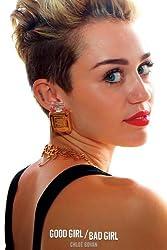 Miley Cyrus: Good Girl/Bad Girl