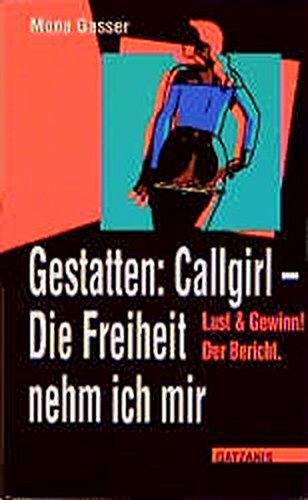 Gestatten: Callgirl. Die Freiheit nehm ich mir: Lust und Gewinn! Der Bericht (Sachbuch Tabuthema) (Insel Hure)