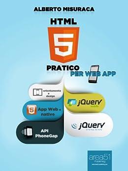HTML5 Pratico. Per Web App. Guida completa di HTML5 per le web app (Esperto in un click) di [Misuraca, Alberto]