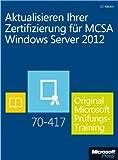 Aktualisieren Ihrer Zertifizierung für MCSA Windows Server 2012 - Original Microsoft Prüfungstraining 70-417 (Buch + E-Book)