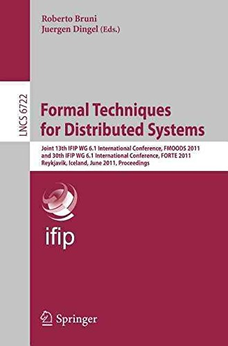 [(Formal Techniques for Distributed Systems : Joint 13th IFIP WG 6.1 International Conference, FMOODS 2011, and 30th IFIP WG 6.1 International Conference, FORTE 2011, Reykjavik, Island, June 6-9, 2011, Proceedings)] [Edited by Roberto Bruni ] published on (July, 2011)