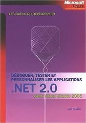 Déboguer, tester et personnaliser les applications NET 2.0 : Avec Visual Studio 2005