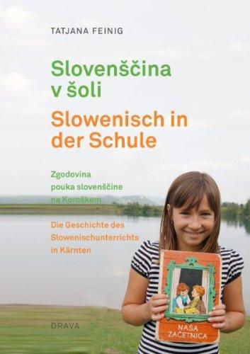 Slovenščina v šoli /Slowenisch in der Schule: Zgodovina pouka slovenščine na Koroškem /Die Geschichte des Slowenischunterrichts in Kärnten
