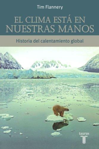 El Clima Esta En Nuestras Manos/The Weather Makers: Historia Del Calentamiento Global/History of the Global Heating por Tim Flannery