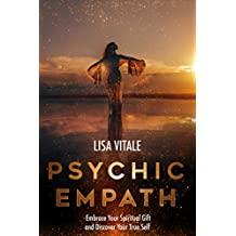 Psychic Empath: Embrace Your Spiritual Gift and Discover Your True Self (English Edition)