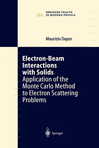 Electron-Beam Interactions with Solids: Application Of The Monte Carlo Method To Electron Scattering Problems (Springer Tracts in Modern Physics, Band 186)