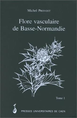 La flore vasculaire de Basse-Normandie, tome 1 par Michel Provost