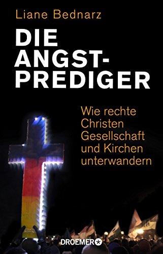 Die Angstprediger: Wie rechte Christen Gesellschaft und Kirchen unterwandern von [Bednarz, Liane]