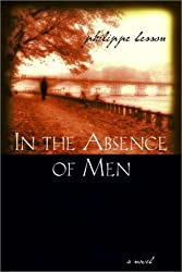 In the Absence of Men: A Novel by Philippe Besson (2003-03-01)