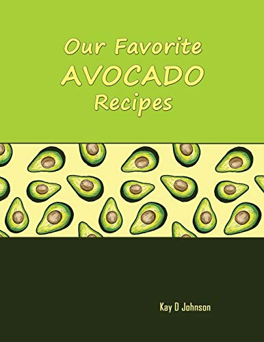 Our Favorite Avocado Recipes: Blank form notebook used to collect your best Avocado recipes. Create a heirloom of your family's favorite reicpes Dip-keeper