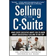[( Selling to the C-Suite: What Every Executive Wants You to Know about Successfully Selling to the Top By Read, Nicholas A C ( Author ) Hardcover Sep - 2009)] Hardcover