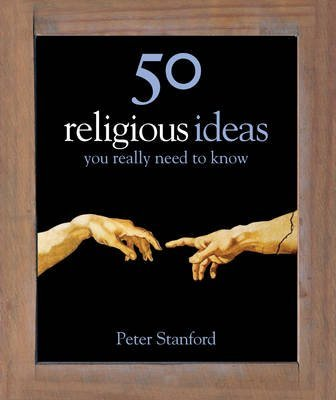 [(50 Religious Ideas You Really Need to Know)] [By (author) Peter Stanford] published on (May, 2010)