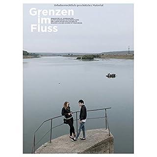 Grenzen im Fluss: Magazin des 13. Jahrgangs des Elitestudiengangs Osteuropastudien der LMU München und der Universität Regensburg