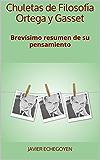 Chuletas de Filosofía Ortega y Gasset: Brevísimo resumen de su pensamiento (Spanish Edition)