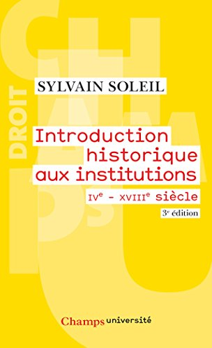 Introduction historique aux institutions : IVe-XVIIIe siècle par Sylvain Soleil