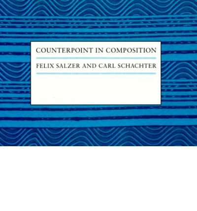 [(Counterpoint in Composition: The Study of Voice Leading )] [Author: Felix Salzer] [Sep-1989]