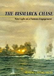 The Bismarck Chase: New Light on a Famous Engagement by Robert J. Winklareth (2003-07-01)