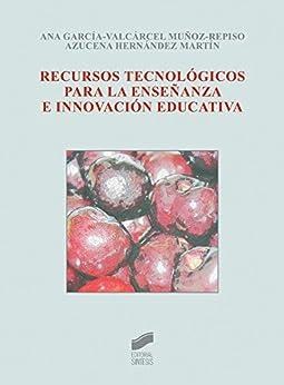 Recursos tecnológicos para la enseñanza e innovación educativa de [García-Valcárcel Muñoz-Repiso, Ana/Hernández Martín, Azucena]