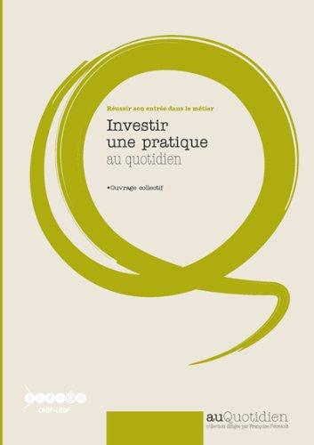 Investir une pratique au quotidien : Réussir son entrée dans le métier par CRDP de Lorraine