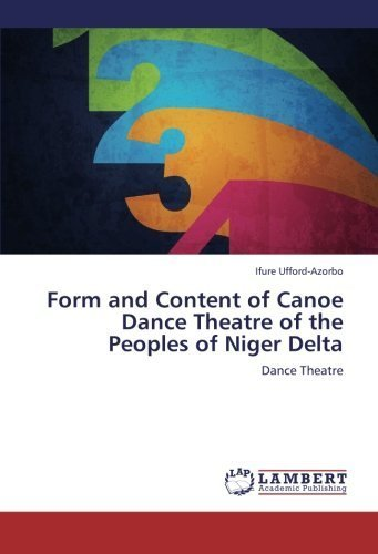 Form and Content of Canoe Dance Theatre of the Peoples of Niger Delta by Ufford-Azorbo, Ifure (2012) Paperback